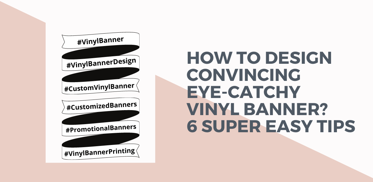 How To Design A Convincing And Eye-catching Vinyl Banner? 6 Super Easy Tips